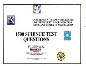 1500 Science Test Questions/Answers: A resource for Jr and Sr High School Science Teachers