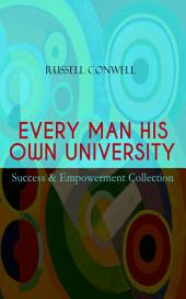 """EVERY MAN HIS OWN UNIVERSITY """" Success & Empowerment Collection: EVERY MAN HIS OWN UNIVERSITY """" Success & Empowerment Collection"""