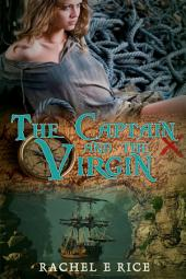 The Captain and The Virgin (historical fiction romance) A Novel: historica fiction sea story romance