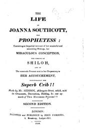 The Life of Joanna Southcott, the Prophetess: containing an impartial account of her wonderful ... writings, her miraculous conception, etc