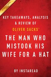 The Man Who Mistook His Wife for a Hat: by Oliver Sacks | Key Takeaways, Analysis & Review: And Other Clinical Tales