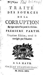 Traité des sources de la corruption qui règne aujourd'hui parmi les Chrétiens: Volume1