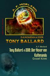 Tony Ballard #308: Der Hexer von Kathmandu: Grusel Krimi