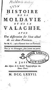 Histoire de la Moldavie et de la Valachie: avec une dissertation sur l'état actuel de ces deux provinces