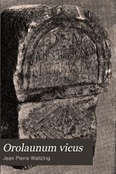 Orolaunum vicus: Arlon à l'époque romaine : ses inscriptions, ses monuments et son histoire