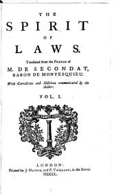 The Spirit of Laws. Translated [by Thomas Nugent] ... With Corrections and Additions Communicated by the Author: Volume 1