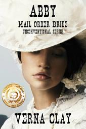 Abby: Mail Order Bride: Book 1 in Unconventional Series
