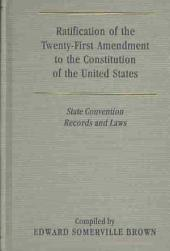 Ratification of the Twenty-first Amendment to the Constitution of the United States: State Convention Records and Laws