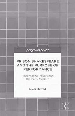 Prison Shakespeare and the Purpose of Performance  Repentance Rituals and the Early Modern PDF