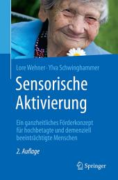 Sensorische Aktivierung: Ein ganzheitliches Förderkonzept für hochbetagte und demenziell beeinträchtigte Menschen, Ausgabe 2