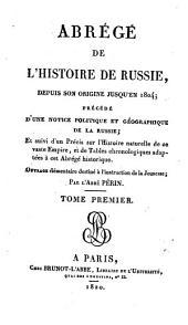 Abrégé de l'histoire de Russie, depuis son origine jusqu'en 1804: précédé d'une notice politique et géographique de la Russie ... l'histoire naturelle ... et de tables chronologiques ...