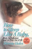 How to Sleep Like a Baby  Wake Up Refreshed  and Get More Out of Life PDF