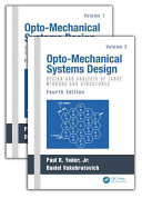 Opto Mechanical Systems Design Fourth Edition Two Volume Set