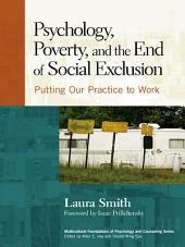 Psychology, Poverty, and the End of Social Exclusion: Putting Our Practice to Work