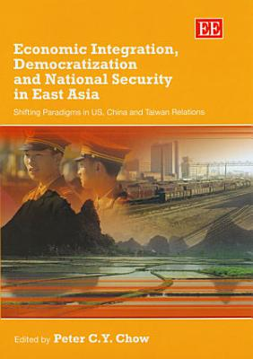 Economic Integration  Democratization and National Security in East Asia PDF