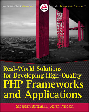 Real World Solutions for Developing High Quality PHP Frameworks and Applications