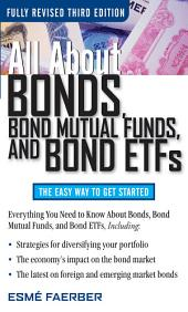 All About Bonds, Bond Mutual Funds, and Bond ETFs, 3rd Edition: Edition 3