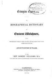 A Biographical Dictionary of Eminent Welshmen: From the Earliest Times to the Present, and Including Every Name Connected with the Ancient History of Wales ...