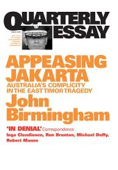 Quarterly Essay 2 Appeasing Jakarta: Australia's Complicity in the East Timor Tragedy