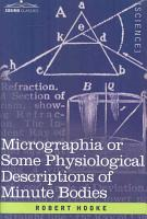 Micrographia Or Some Physiological Descriptions of Minute Bodies PDF