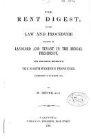The Rent Digest  Or  The Law and Procedure Relating to Landlord and Tenant in the Bengal Presidency  with More Special Reference to the North Western Provinces PDF