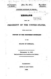 Northern Boundary of Indiana: Message from the President of the United States, with a Plat of the Survey of the Northern Boundary of the State of Indiana. December 12, 1827. Read, and Referred to the Committee on the Judiciary