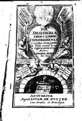 Pia Desideria: Tribvs Libris Comprehensa 1. Gemitus animae poenitentis. 2. Vota animae Sanctae. 3. Suspiria animae amantis
