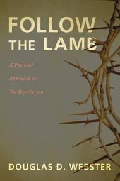 Follow the Lamb: A Pastoral Approach to The Revelation
