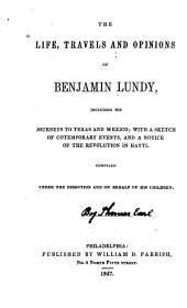 The Life, Travels, and Opinions of Benjamin Lundy: Including His Journeys to Texas and Mexico, with a Sketch of Contemporary Events, and a Notice of the Revolution in Hayti