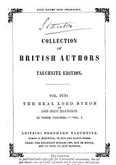 The Real Lord Byron: New Views of the Poet's Life, Specially Revised for the Tauchnitz Series, Volume 1