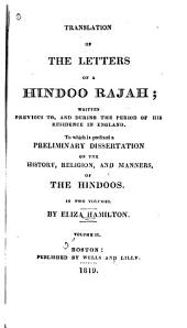 Translation of the Letters of a Hindoo Rajah: Written Previous To, and During the Period of His Residence in England. To which is Prefixed a Preliminary Dissertation on the History, Religion, and Manners, of the Hindoos. In Two Volumes, Volume 2