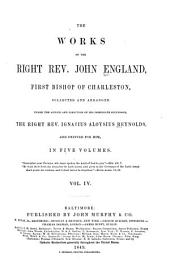 The Works of the Right Reverend John England, First Bishop of Charleston: Volume 4
