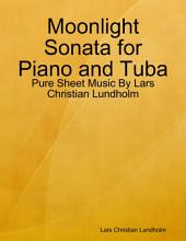 Moonlight Sonata for Piano and Tuba - Pure Sheet Music By Lars Christian Lundholm