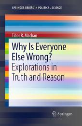 Why Is Everyone Else Wrong?: Explorations in Truth and Reason