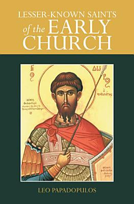 Lesser Known Saints of the Early Church