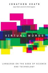 Virtual Words: Language on the Edge of Science and Technology