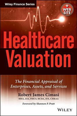 Healthcare Valuation  The Financial Appraisal of Enterprises  Assets  and Services