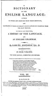 A Dictionary of the English Language: In which the Words are Deduced from Their Originals, and Illustrated in Their Different Significations, by Examples from the Best Writers, to which are Prefixed a History of the Language, and an English Grammar, Volume 3