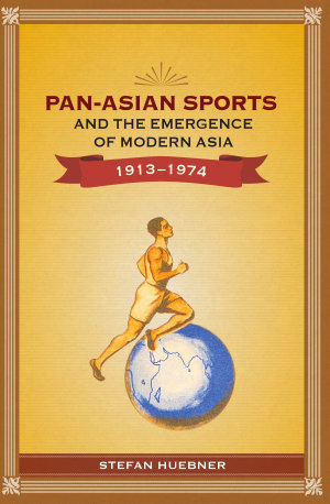 Pan Asian Sports and the Emergence of Modern Asia  1913 1974