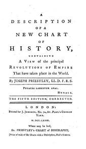 A Description of a New Chart of History: Containing A View of the Principal Revolutions of Empire That Have Taken Place in the World