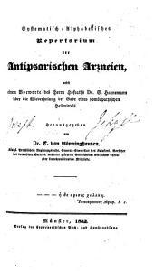 Systematisch-alphabetisches Repertorium der antipsorischen Arzneien, nebst einem Vorworte der Herrn Hofraths Dr. S. Hahnemann über die Wiederholung der Gabe eines homöopathischen Heilmittels