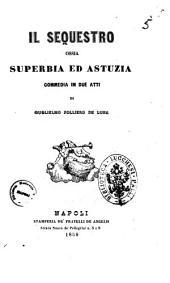 Teatro drammatico italiano di Guglielmo Folliero De Luna: Il sequestro ossia Superbia ed astuzia commedia in due atti. 5
