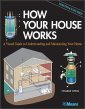 How Your House Works: A Visual Guide to Understanding and Maintaining Your Home, Updated and Expanded, Edition 2