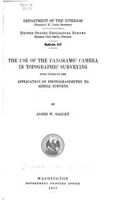 The Use of the Panoramic Camera in Topographic Surveying: With Notes on the Application of Photogrammetry to Aerial Surveys