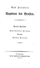 Das Zeitalter Napoleon des Großen: Vom Tilsiter Frieden bis zum Wiener Frieden. 3
