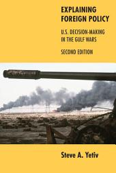 Explaining Foreign Policy: U.S. Decision-Making in the Gulf Wars, Edition 2