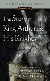 The Story of King Arthur and His Knights: Centennial Edition