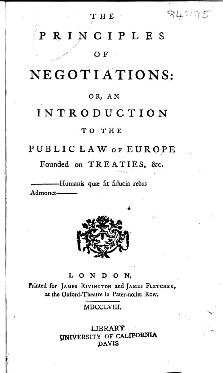 The Principles of Negotiations: Or, An Introduction to The Public Law of Europe Founded on Treaties, & C