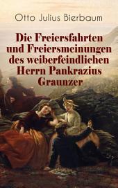 Die Freiersfahrten und Freiersmeinungen des weiberfeindlichen Herrn Pankrazius Graunzer (Vollständige Ausgabe): Satire-Roman