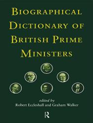 Biographical Dictionary Of British Prime Ministers Book PDF